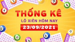 Thống kê lô xiên miền Bắc, miền Trung, miền Nam ngày 23/9/2021